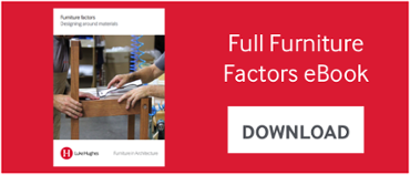 For more in-depth knowledge on working with a range of materials, click here  to download your copy of 'Furniture factors: Designing around materials'.